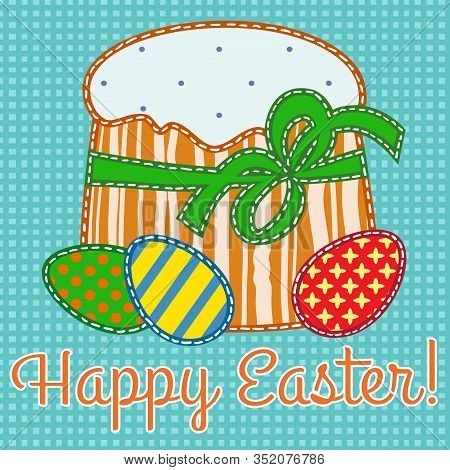 Happy Easter Card Stylized Applique On Fabric With Easter Eggs And Cake. Vector Illustration