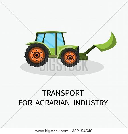 Transport For Agrarian Industry Cartoon Lettering. Tractor With Bucket White Background. Use Equipme