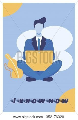 Vector Illustration Is Written I Know How Cartoon. Man In Business Suit Is Sitting On Floor With Lap