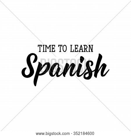 Time To Learn Spanish. Lettering. Vector Illustration. Perfect Design For Greeting Cards, Posters, T