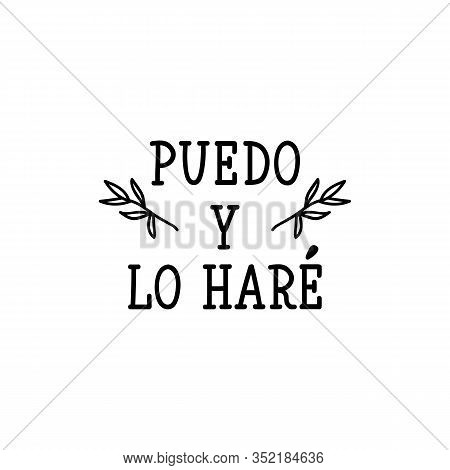 Puedo Y Lo Hare. Lettering. Translation From Spanish - I Can And I Will. Element For Flyers, Banner