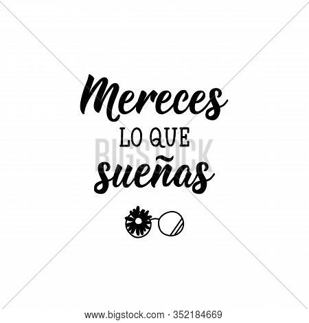 Mereces Lo Que Suenas. Lettering. Translation From Spanish - You Deserve What You Dream. Element For