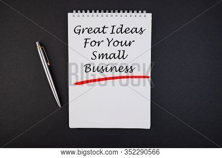 Business Concept - Top View Notebook Writing Great Ideas For Your Small Business