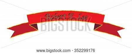 A Red Silk Banner With The Text Robert E Lee Over A White Background