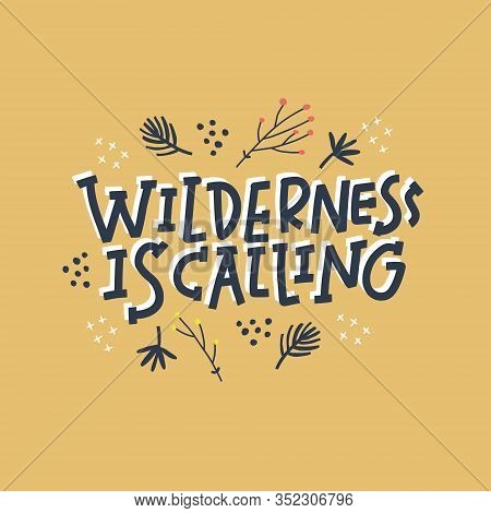 Wilderness Is Calling Hand Drawn Vector Lettering. Abstract Drawing With Text Isolated On Yellow Bac