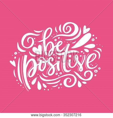 Be Positive Ornate Hand Drawn Vector Lettering. Optimistic Lifestyle Slogan, Good Mood Motto Illustr