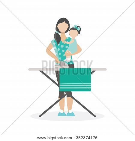 Young Brunette Woman Holding Baby And Ironing. Home Care, Motherhood, Life. Iron, Ironing Board.moth