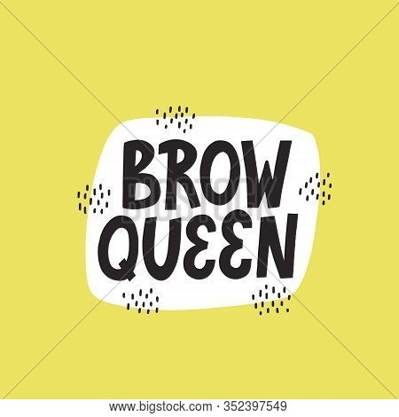 Brow Queen Quote On A Yellow Background With Abstract Decoration. Hand Drawn Vector Lettering, Brow