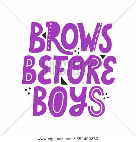 Brows Before Boys Hand Drawn Vector Lettering. Violet Isolated Quote For Brow Bar Design.
