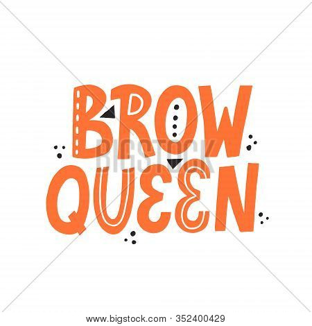 Brow Queen Quote In Orange Color. Hand Drawn Vector Lettering, Modern Brow Bar.concept, Design.