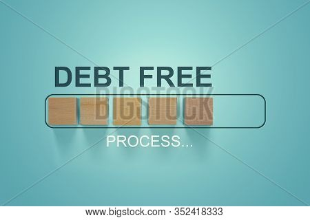 Finance Conceptual, Business Concept: Woodblocks With The Word Debt Free In The Loading Bar Progress