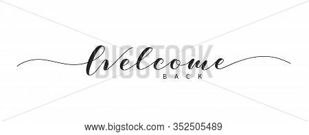 Welcome Back Hand Drawn Brush Lettering. Elegant Handwritten Calligraphic Inscription. Welcome Text