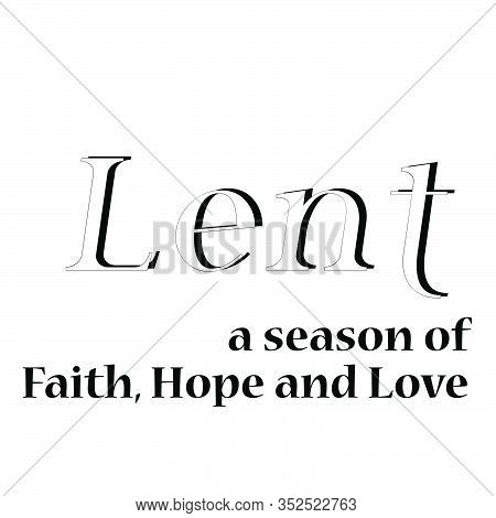Lent A Season Of Faith, Hope And Love, Lent Season Quote, Typography For Print Or Use As Poster, Car