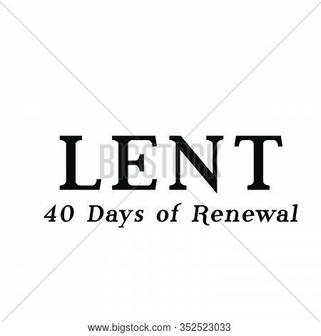 Lent, 40 Days Of Renewal,  Lent Season Quote, Typography For Print Or Use As Poster, Card, Flyer Or