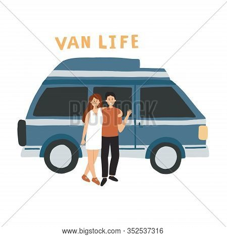 Couple Living In A Campervan. Hand Drawn Vector Illustration With Lettering. Van Life Movement Conce