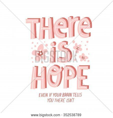 There Is Hope Quote. Hand Drawn Vector Lettering With Flowers Decoration.