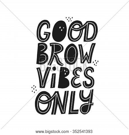 Good Brow Vibes Only Lettering. Brow Bar Design