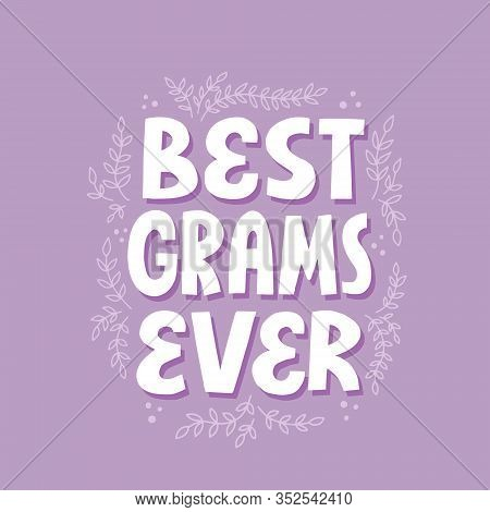 Best Grams Ever Quote. Hand Drawn Vector Lettering For T Shirt, Card, Poster.