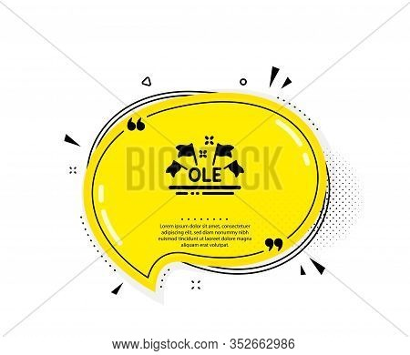 Ole Chant Icon. Quote Speech Bubble. Championship With Flags Sign. Sports Event Symbol. Quotation Ma
