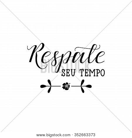Respate Seu Tempo. Brazilian Lettering. Translation From Portuguese - Take Your Time. Modern Vector
