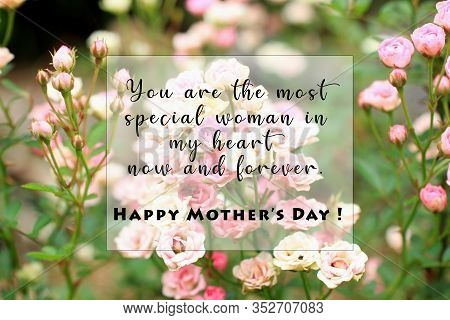 Mothers Day Quote. Inspirational Words - You Are The Most Special Woman In My Heart Now And Forever.