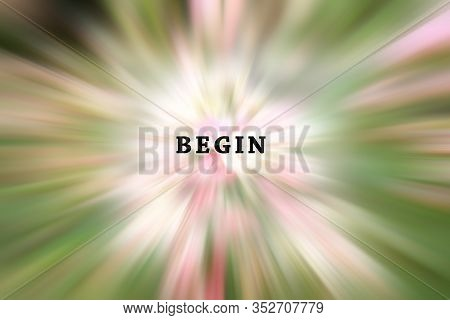 Inspirational Quote - Begin. With Blurred Soft Light Motion Digital Effect Of Pink Roses Background.