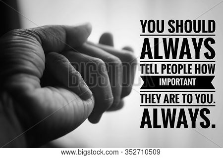 Inspirational Quote - You Should Always Tell People How Important They Are To You. Always. With Hold