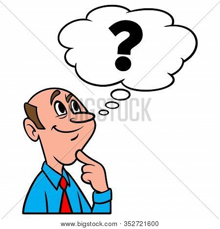Thinking About Questions - A Cartoon Illustration Of A Man Thinking About A Few Unanswered Questions