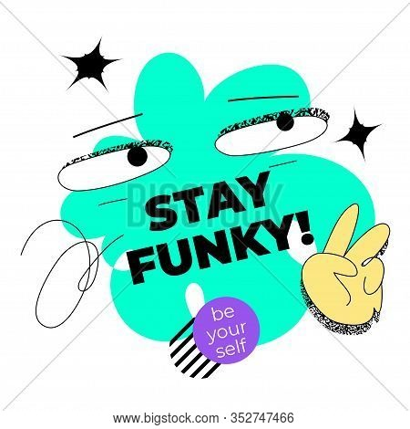 Stay Funky! Quote Template With Bizarre, Whimsical Eyes And Hand. Funky Surreal Vector Graphic For W