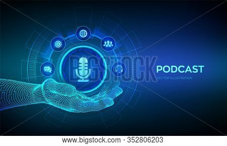 Podcast Icon In Robotic Hand. Podcasting Concept On Virtual Screen. Internet Digital Recording, Onli