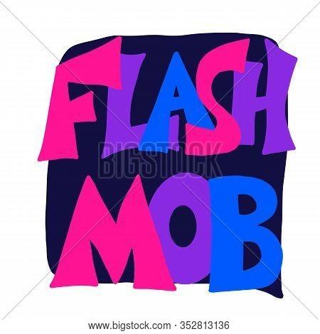 Flashmob Stylized Text With Speech Bubble. Flash Mob Emblem. Vector Illusatrtion.