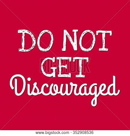 Printable Wall Art - Do Not Get Discouraged Quote