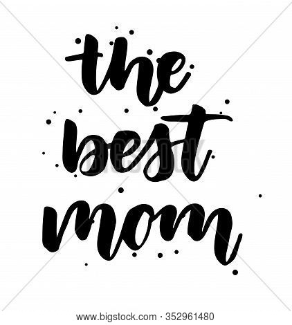 The Best Mom - Handwritten Modern Calligraphy Lettering Text With Abstract Dots Decoration. Template