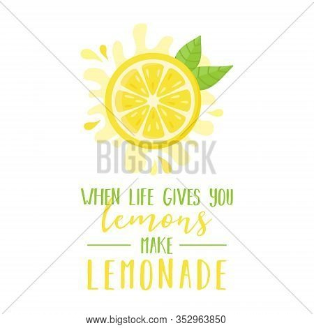 When Life Gives You Lemons Make Lemonade Quote, Vector Graphic Illustration Of Half Cut Lemon Fruit,