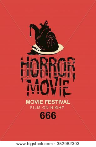 Vector Banner Or Poster For A Horror Movie Festival With A Torn Out Human Heart On A Saucer On A Red