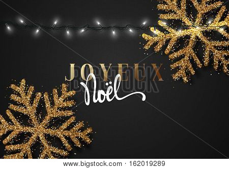 Merry Christmas. French inscription. Joyeux Noel. Christmas background black color with realistic garlands and beautiful snowflakes. Xmas Holiday and Happy New Year