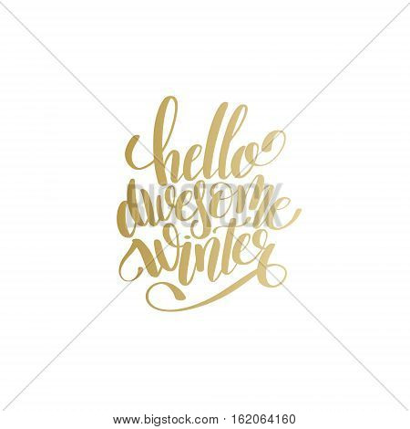 hello awesome winter handwritten lettering gold text inscription holiday phrase, typography banner with brush script for holiday greeting gift poster, calligraphy font vector illustration