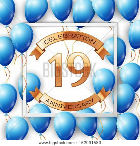 Realistic blue balloons with ribbon in centre golden text nineteen years anniversary celebration with ribbons in white square frame over white background. Vector illustration
