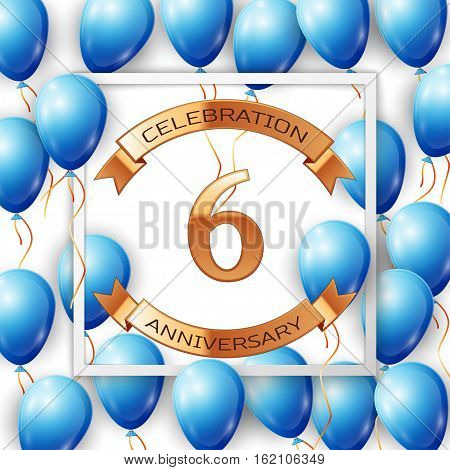 Realistic blue balloons with ribbon in centre golden text six years anniversary celebration with ribbons in white square frame over white background. Vector illustration