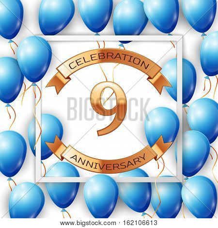 Realistic blue balloons with ribbon in centre golden text nine years anniversary celebration with ribbons in white square frame over white background. Vector illustration