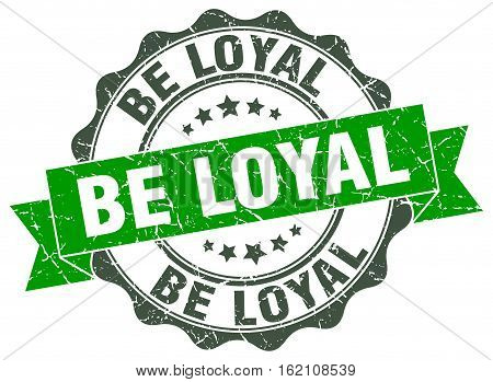 be loyal. stamp. sign. seal. round. retro. ribbon