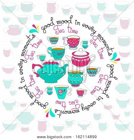 Vector illustration of the doodle  bright  colorful teacup, pot. Cup and teapot isolated on white background and handwritten words Tea time, good mood in every moments.