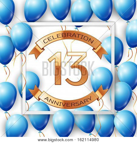 Realistic blue balloons with ribbon in centre golden text thirteen years anniversary celebration with ribbons in white square frame over white background. Vector illustration