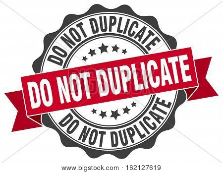 do not duplicate. stamp. sign. seal. round. retro. ribbon
