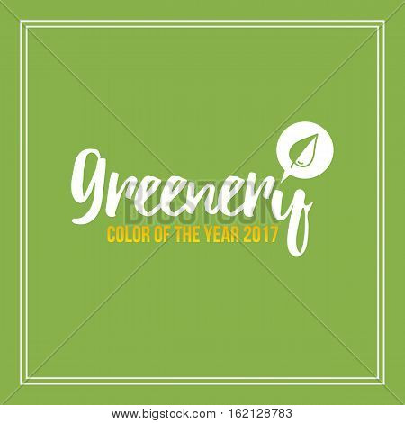 Color of the year 2017. Greenery trendy background, card.