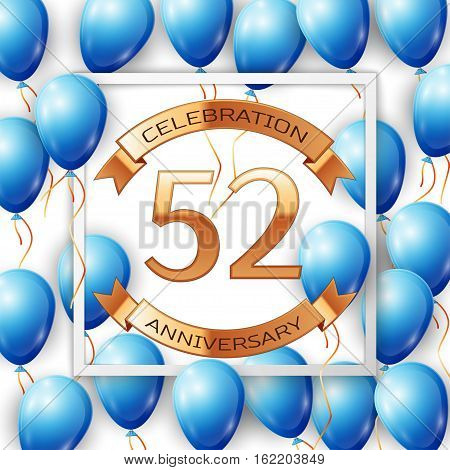 Realistic blue balloons with ribbon in centre golden text fifty two years anniversary celebration with ribbons in white square frame over white background. Vector illustration