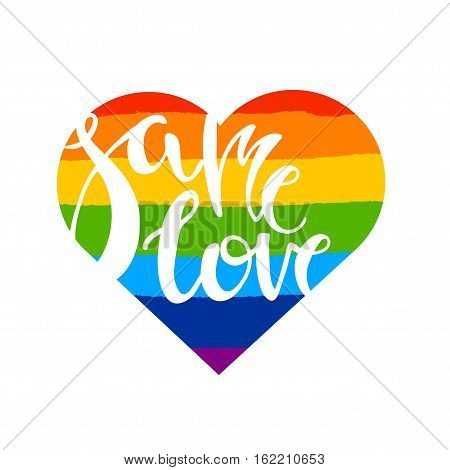 Same love. Poster with brush drawn rough stripes on white background in rainbow colors and  in heart shape. LGBT culture sign. Gay pride design element.