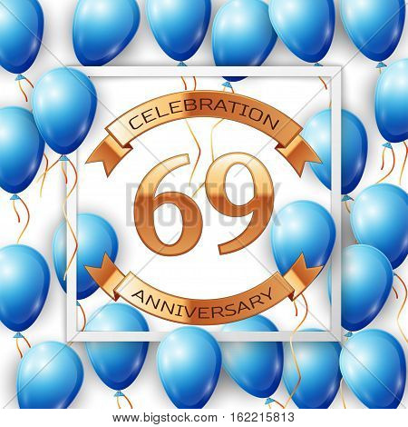 Realistic blue balloons with ribbon in centre golden text sixty nine years anniversary celebration with ribbons in white square frame over white background. Vector illustration