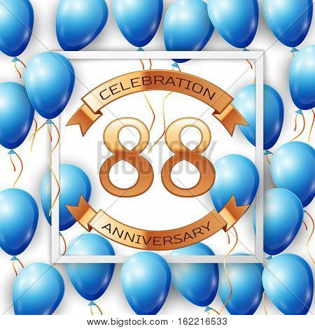 Realistic blue balloons with ribbon in centre golden text eighty eight years anniversary celebration with ribbons in white square frame over white background. Vector illustration