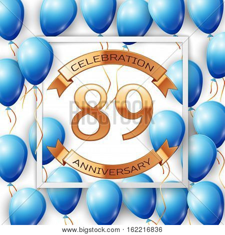 Realistic blue balloons with ribbon in centre golden text eighty nine years anniversary celebration with ribbons in white square frame over white background. Vector illustration